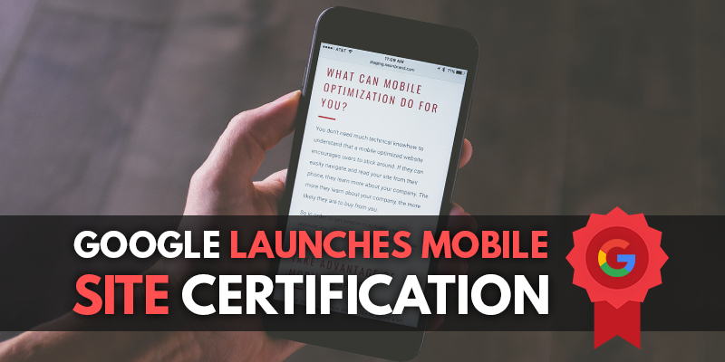 a man holding a cellphone with an overlaid banner that reads google launches mobile site certification