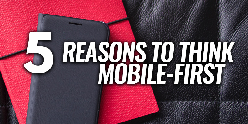 5 Reasons to Think Mobile-First | Header