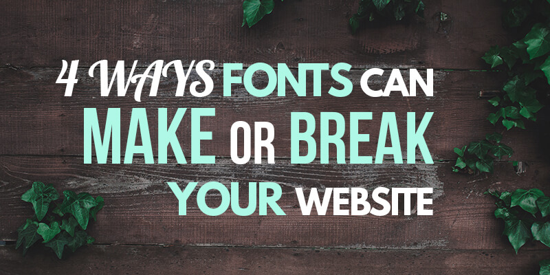 4 Ways Fonts Can Make Or Break Your Website