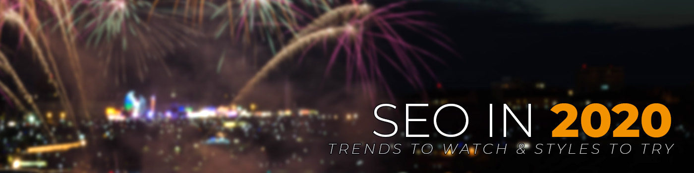 seo in 2020: trends to watch and styles to try